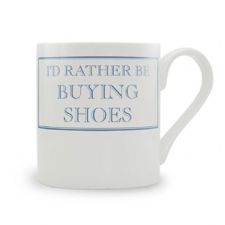 """I'd Rather Be Buying Shoes"" fine bone china mug from Stubbs Mugs"